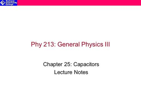 Phy 213: General Physics III Chapter 25: Capacitors Lecture Notes.