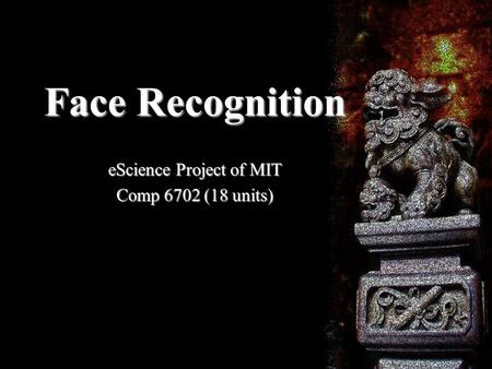 Face Recognition eScience Project of MIT Comp 6702 (18 units)