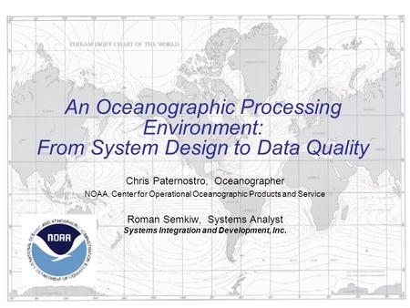 February 28, 2005 NOAA / NOS / CO-OPS An Oceanographic Processing Environment: From System Design to Data Quality Chris Paternostro, Oceanographer NOAA,