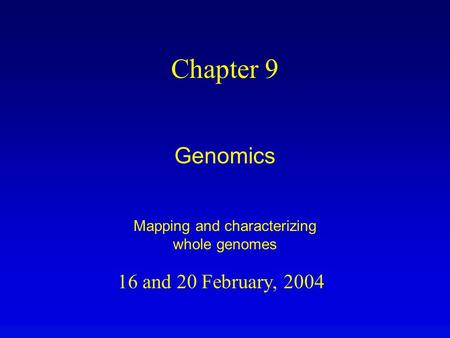 16 and 20 February, 2004 Chapter 9 Genomics Mapping and characterizing whole genomes.