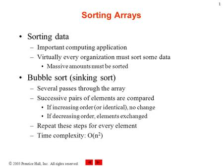  2003 Prentice Hall, Inc. All rights reserved. 1 Sorting Arrays Sorting data –Important computing application –Virtually every organization must sort.