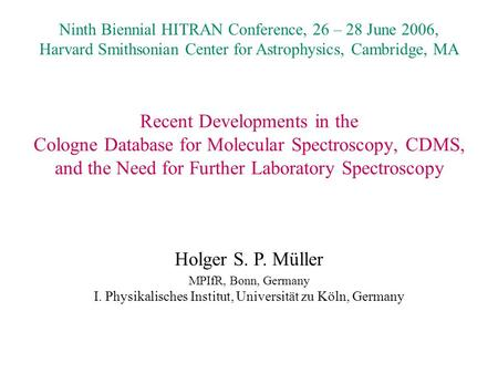 Recent Developments in the Cologne Database for Molecular Spectroscopy, CDMS, and the Need for Further Laboratory Spectroscopy Ninth Biennial HITRAN Conference,