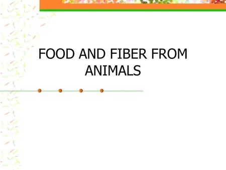 FOOD AND FIBER FROM ANIMALS. INTEREST APPROACH Make a list of 20 foods that you eat regularly. Which foods are good sources of protein?