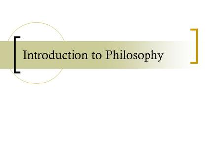 Introduction to Philosophy. philosophy Our primary concern is to do what is right and to believe what is true. Philosophy provides us with some of the.