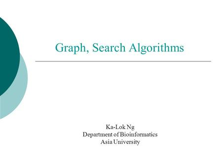 Graph, Search Algorithms Ka-Lok Ng Department of Bioinformatics Asia University.