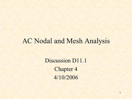 1 AC Nodal and Mesh Analysis Discussion D11.1 Chapter 4 4/10/2006.
