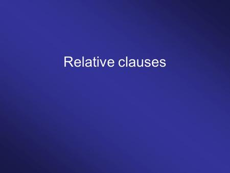 Relative clauses. Construction grammar Form Meaning Form Meaning Form Meaning Form Meaning Form Meaning.