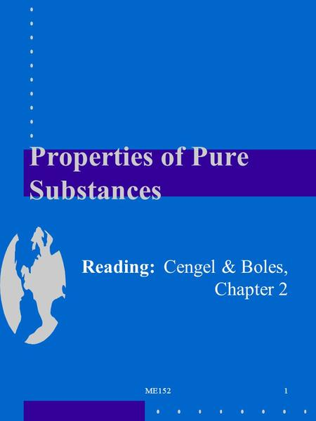 ME1521 Properties of Pure Substances Reading: Cengel & Boles, Chapter 2.