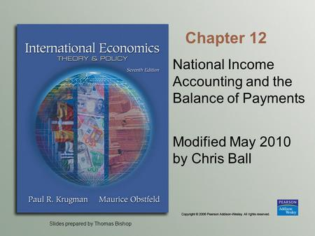 Slides prepared by Thomas Bishop Chapter 12 National Income Accounting and the Balance of Payments Modified May 2010 by Chris Ball.