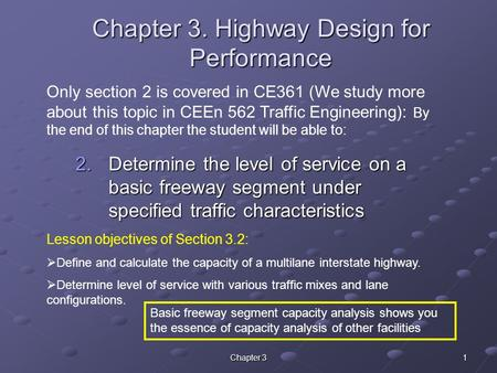 Chapter 3 1 Chapter 3. Highway Design for Performance 2.Determine the level of service on a basic freeway segment under specified traffic characteristics.