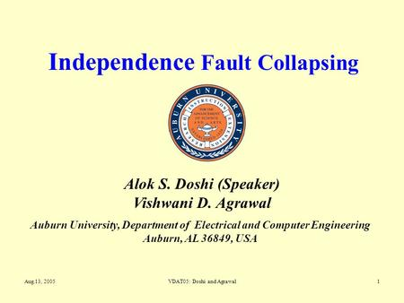 Aug.13, 2005VDAT05: Doshi and Agrawal1 Independence Fault Collapsing Auburn University, Department of Electrical and Computer Engineering Auburn, AL 36849,