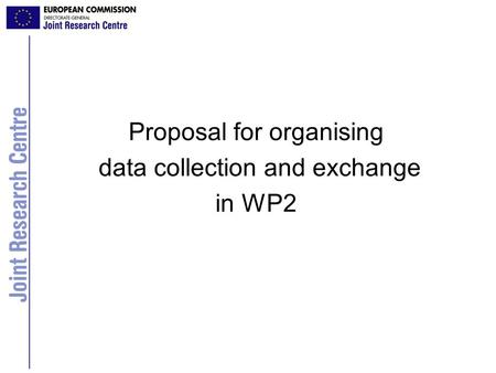 Proposal for organising data collection and exchange in WP2.