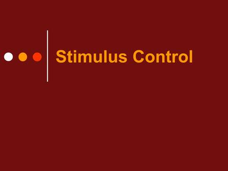 Stimulus Control. Stimulus Control is involved in… When to talk to strangers When to cross the street When to say hi to someone When to eat week-old food.