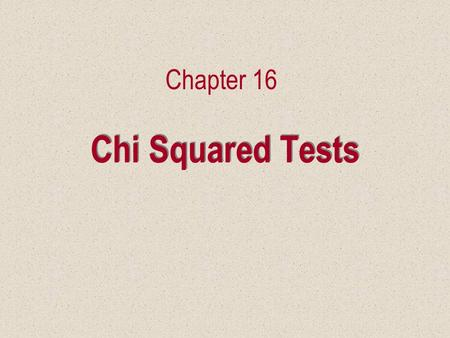 Chi Squared Tests Chapter 16. 16.1 Introduction Two statistical techniques are presented, to analyze nominal data. –A goodness-of-fit test for the multinomial.