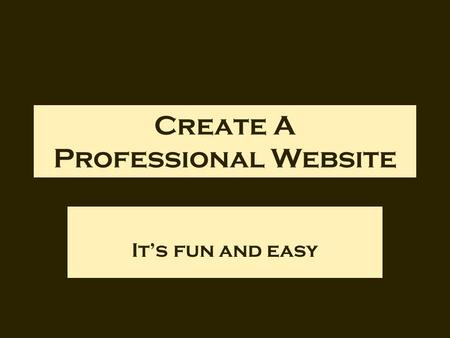 Create A Professional Website It's fun and easy. The Easy Way You can use Google Sites to create a professional website decide on professional color that.
