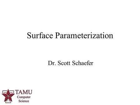 1 Dr. Scott Schaefer Surface Parameterization. Parameterization and Texturing 2/30.