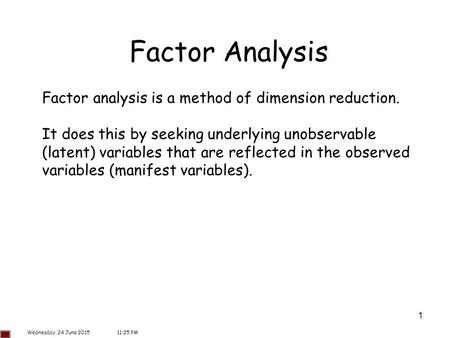 Factor Analysis Factor analysis is a method of dimension reduction.