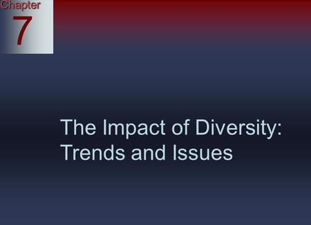 Chapter 7 The Impact of Diversity: Trends and Issues.