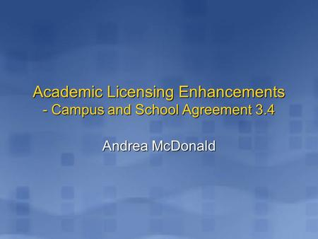 Andrea McDonald Academic Licensing Enhancements - Campus and School Agreement 3.4.