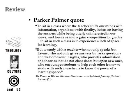 "Parker Palmer quote ""To sit in a class where the teacher stuffs our minds with information, organizes it with finality, insists on having the answers while."