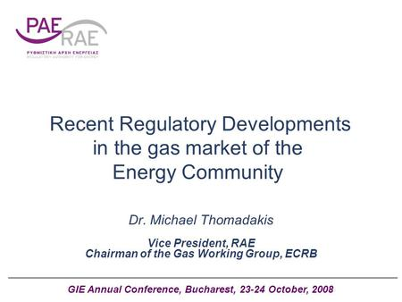 Recent Regulatory Developments in the gas market of the Energy Community Dr. Michael Thomadakis Vice President, RAE Chairman of the Gas Working Group,