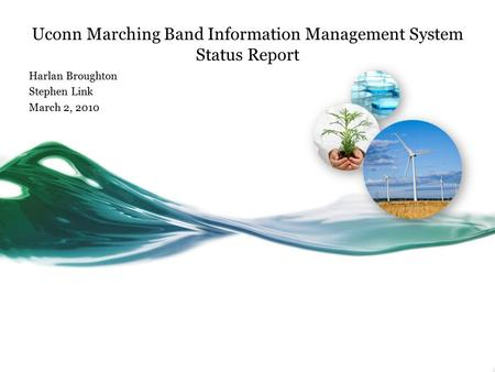 Uconn Marching Band Information Management System Status Report Harlan Broughton Stephen Link March 2, 2010.