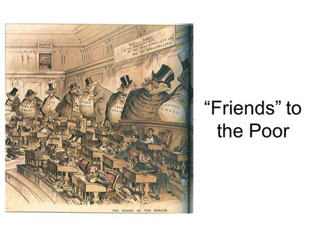 """Friends"" to the Poor. Political Bosses and Machines Helped the urban poor through: –Housing –Food baskets –Education –Medicine –Funerals."