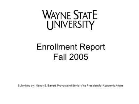 Enrollment Report Fall 2005 Submitted by: Nancy S. Barrett, Provost and Senior Vice President for Academic Affairs.