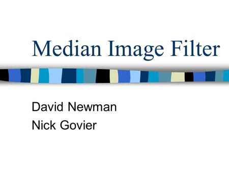 Median Image Filter David Newman Nick Govier. Overview Purpose of Filter Implementation Demo Questions ??