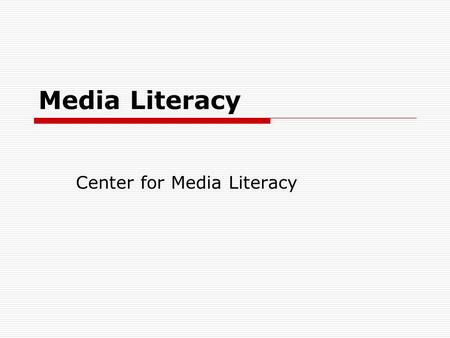 Media Literacy Center for Media Literacy. Media Literacy  Empowers people to be both critical thinkers and creative producers of messages  Builds understanding.