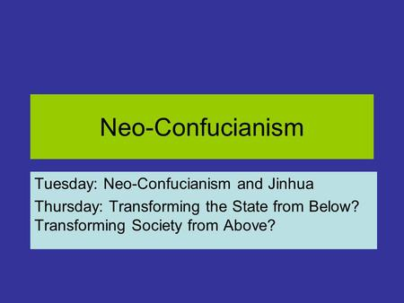 Neo-Confucianism Tuesday: Neo-Confucianism and Jinhua Thursday: Transforming the State from Below? Transforming Society from Above?