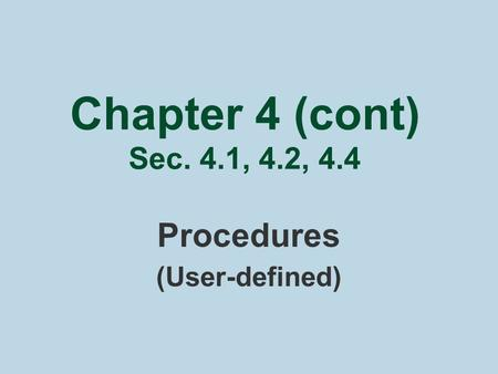 Chapter 4 (cont) Sec. 4.1, 4.2, 4.4 Procedures (User-defined)