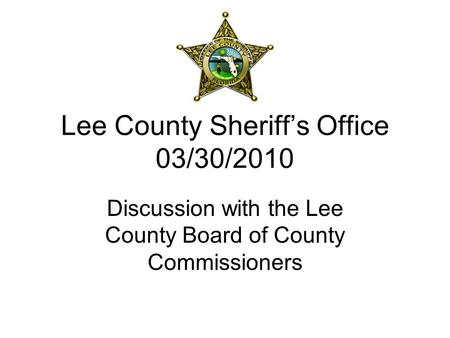 Lee County Sheriff's Office 03/30/2010 Discussion with the Lee County Board of County Commissioners.