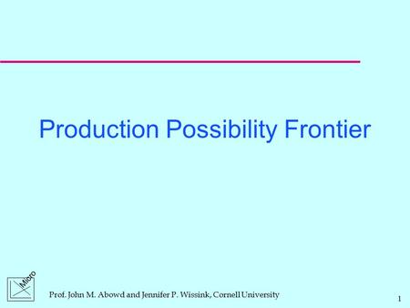 Prof. John M. Abowd and Jennifer P. Wissink, Cornell University 1 Micro Production Possibility Frontier.