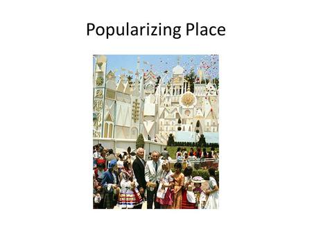 Popularizing Place. Space and Place space as an abstract, universal, non-cultural phenomenon place is a space to which meaning has been inscribed' – encoding.