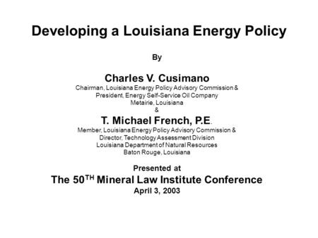 Developing a Louisiana Energy Policy By Charles V. Cusimano Chairman, Louisiana Energy Policy Advisory Commission & President, Energy Self-Service Oil.