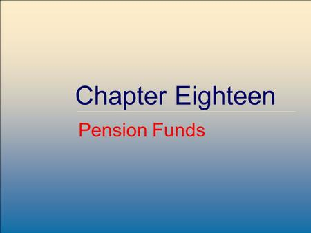 McGraw-Hill /Irwin Copyright © 2007 by The McGraw-Hill Companies, Inc. All rights reserved. 19-1 Chapter Eighteen Pension Funds.