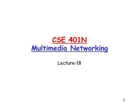 1 CSE 401N Multimedia Networking Lecture-18. 2 Multimedia, Quality of Service: What is it? Multimedia applications: network audio and video network provides.