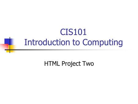 CIS101 Introduction to Computing HTML Project Two.