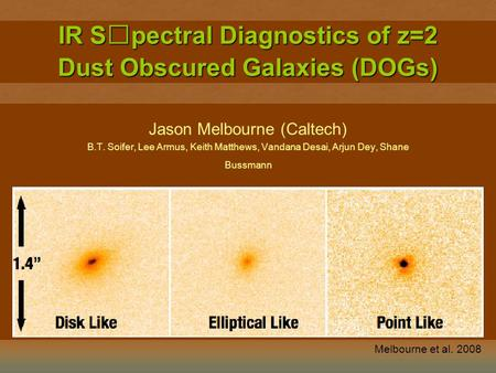 IR Spectral Diagnostics of z=2 Dust Obscured Galaxies (DOGs) Jason Melbourne (Caltech) B.T. Soifer, Lee Armus, Keith Matthews, Vandana Desai, Arjun Dey,