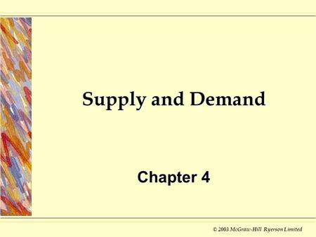 © 2003 McGraw-Hill Ryerson Limited Supply and Demand Chapter 4.