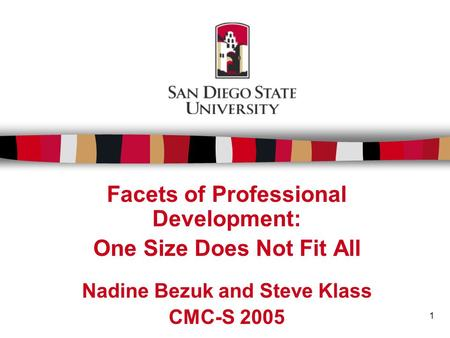 1 Facets of Professional Development: One Size Does Not Fit All Nadine Bezuk and Steve Klass CMC-S 2005.