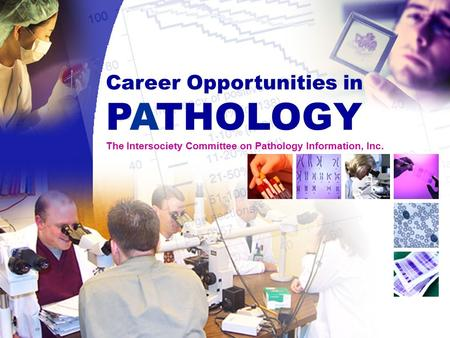 Career Opportunities in PATHOLOGY The Intersociety Committee on Pathology Information, Inc.
