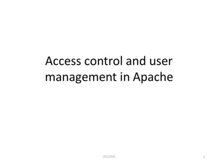 Access control and user management in Apache 1WUCM1.