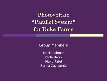 "Photovoltaic ""Parallel System"" for Duke Farms Group Members Trecia Ashman Paola Barry Mukti Patel Zarina Zayasortiz."