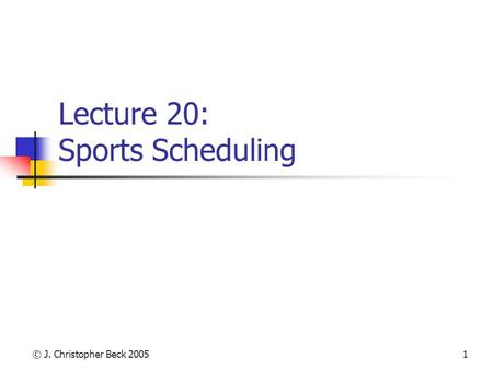 © J. Christopher Beck 20051 Lecture 20: Sports Scheduling.