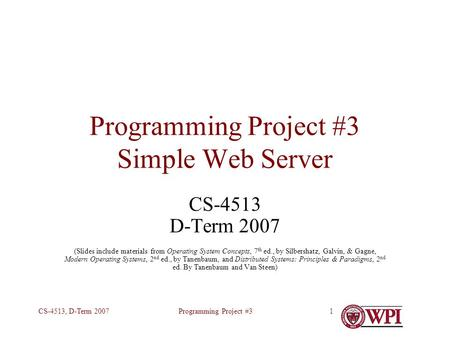 Programming Project #3CS-4513, D-Term 20071 Programming Project #3 Simple Web Server CS-4513 D-Term 2007 (Slides include materials from Operating System.