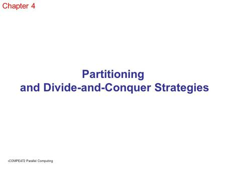 Ll COMPE472 Parallel Computing Chapter 4 Partitioning and Divide-and-Conquer Strategies.