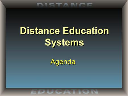 Distance Education Systems Agenda. Distance Education Systems Asynchronous Communication: Delayed interaction between teacher and student. Synchronous.