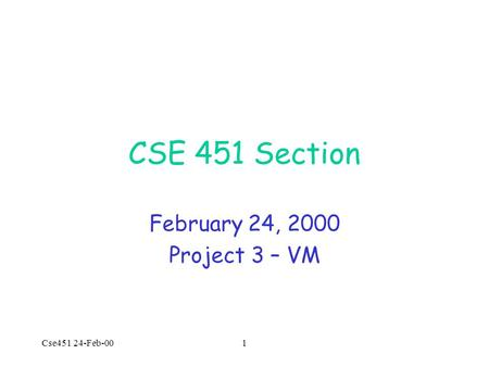 Cse451 24-Feb-001 CSE 451 Section February 24, 2000 Project 3 – VM.